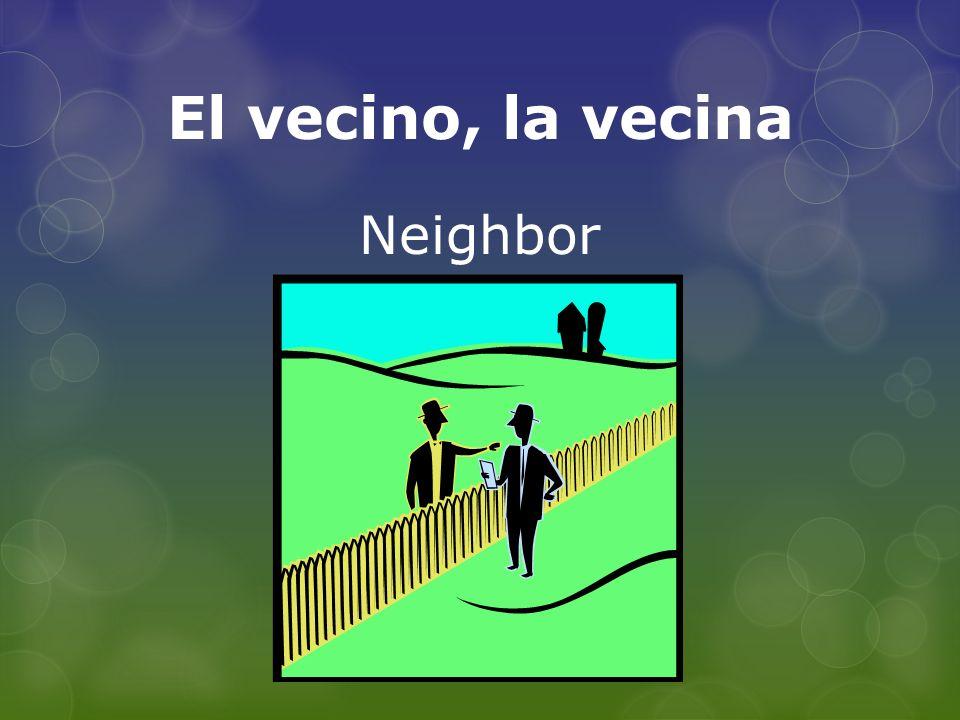 El vecino, la vecina Neighbor