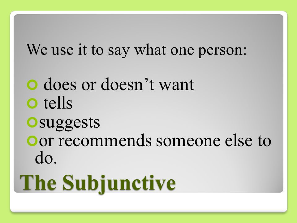 The Subjunctive We drop the -o of the present- tense indicative yo form and add the subjunctive endings.