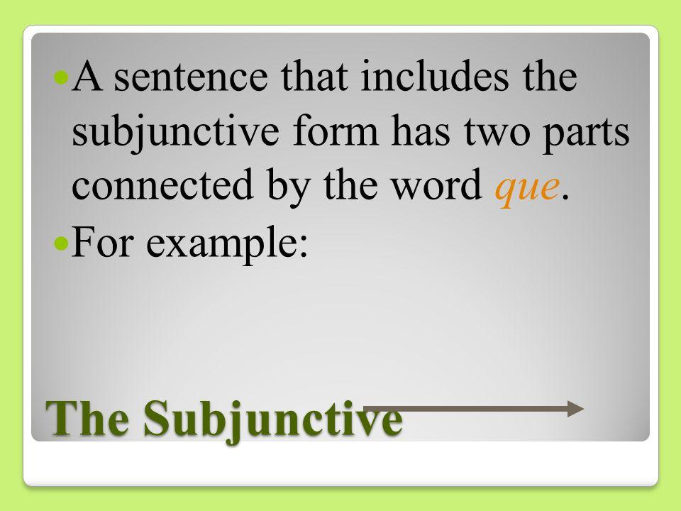 The Subjunctive For -ar verbs: e, es, e, emos, éis, en For -er/-ir verbs: a, as, a, amos, áis, an