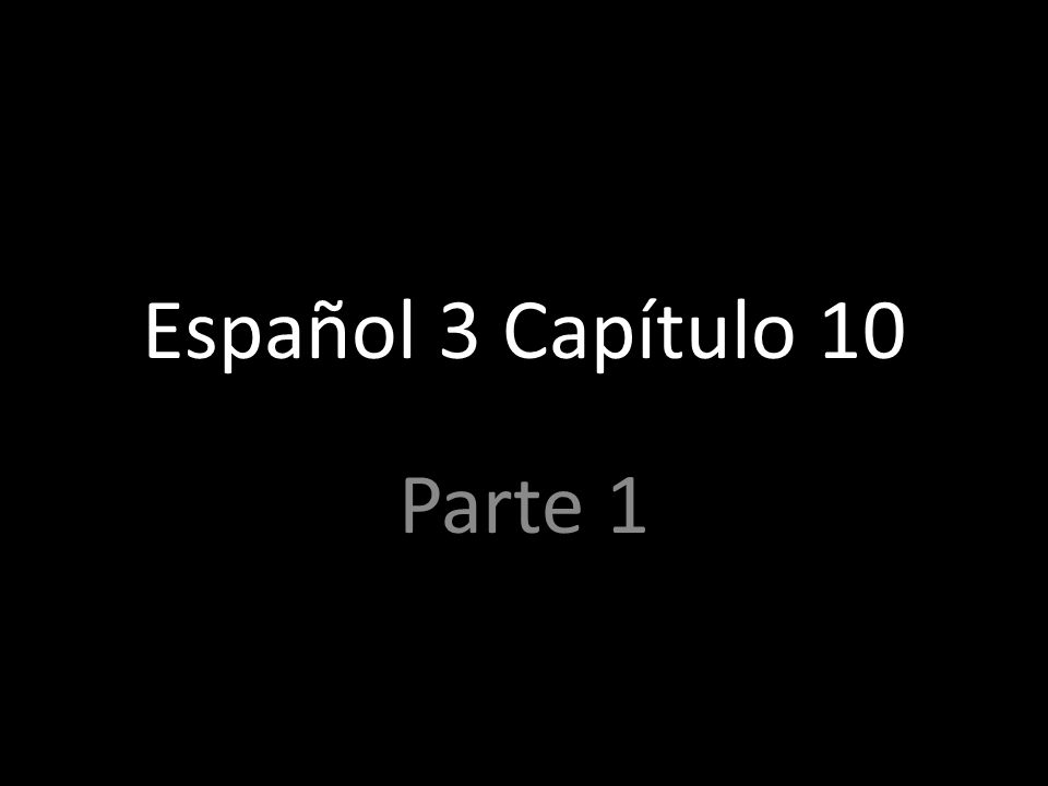 Español 3 Capítulo 10 Parte 1