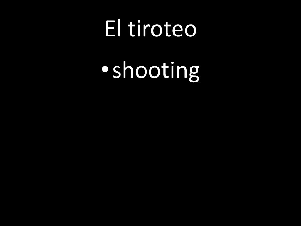 El tiroteo shooting