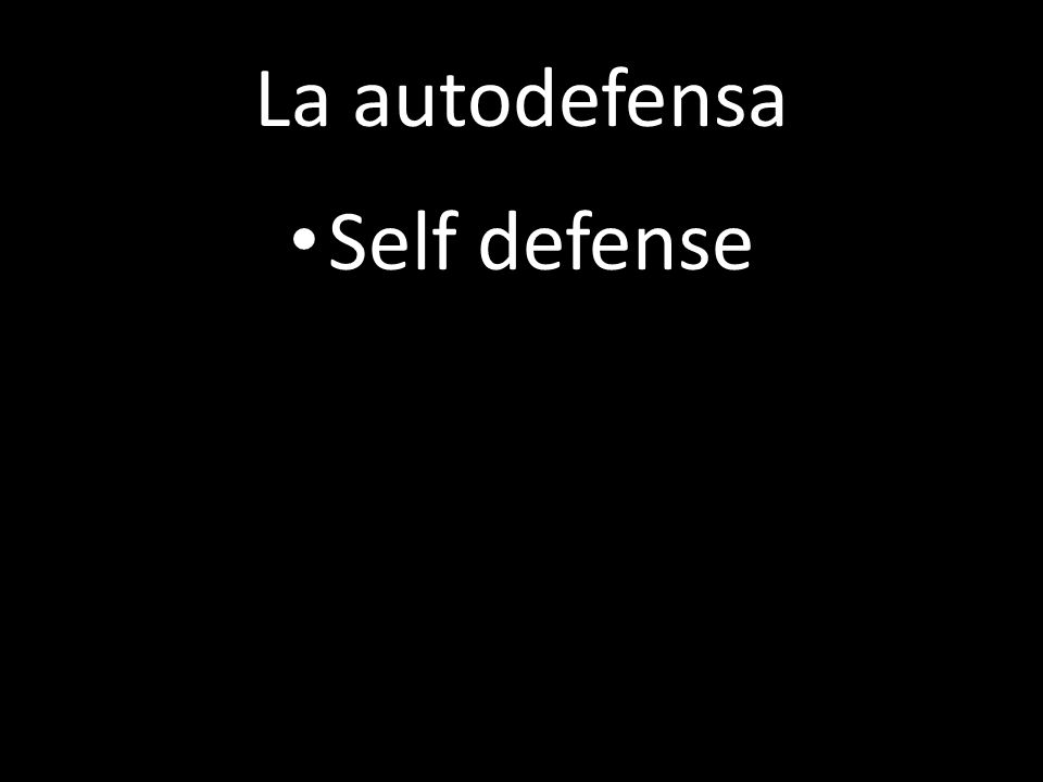 La autodefensa Self defense