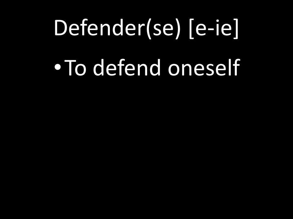 Defender(se) [e-ie] To defend oneself