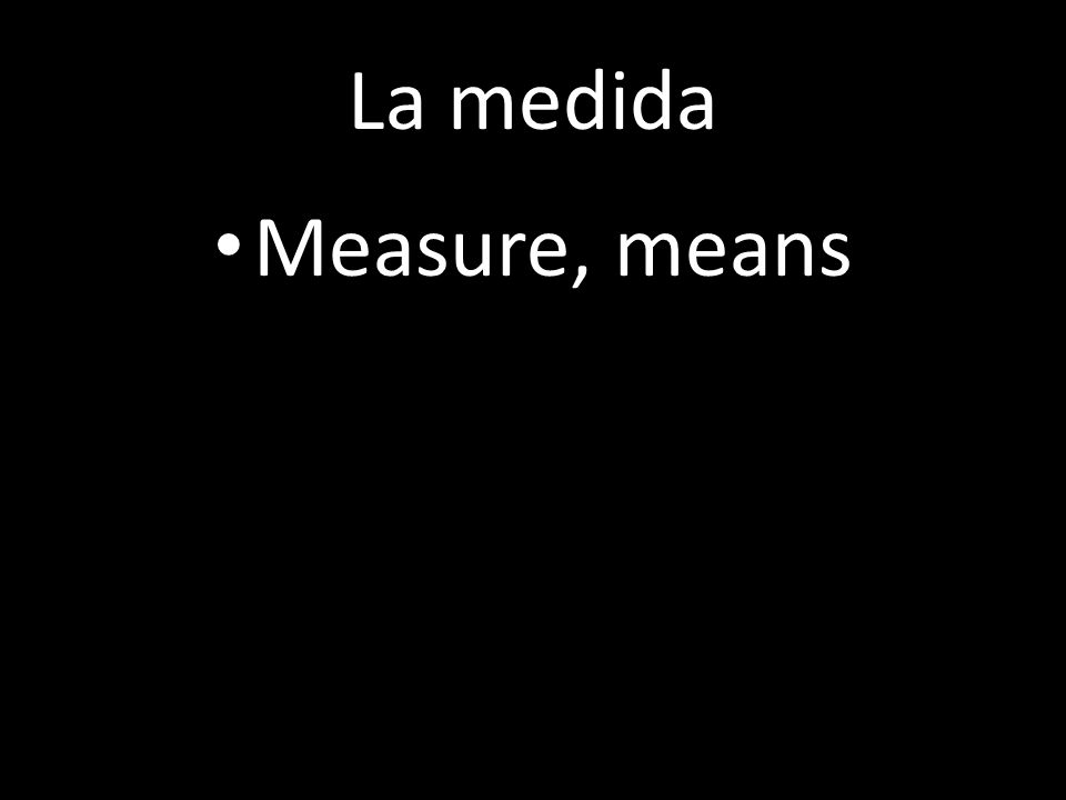 La medida Measure, means