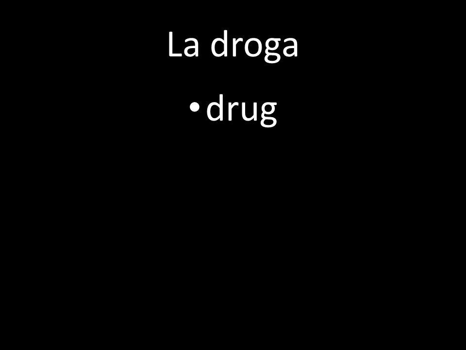 La droga drug