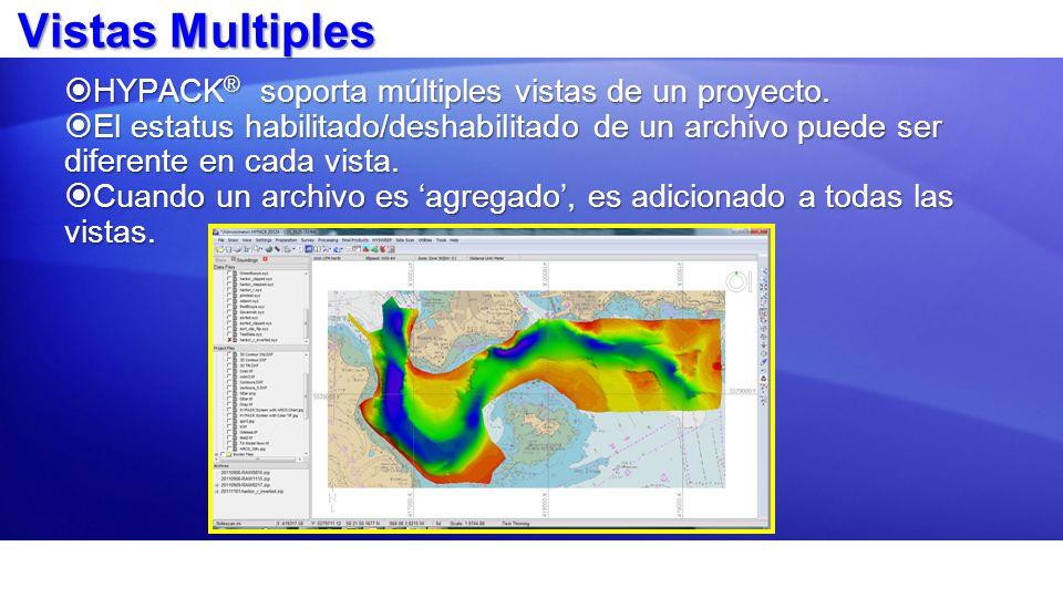 Vistas Multiples HYPACK ® soporta múltiples vistas de un proyecto. HYPACK ® soporta múltiples vistas de un proyecto. El estatus habilitado/deshabilita