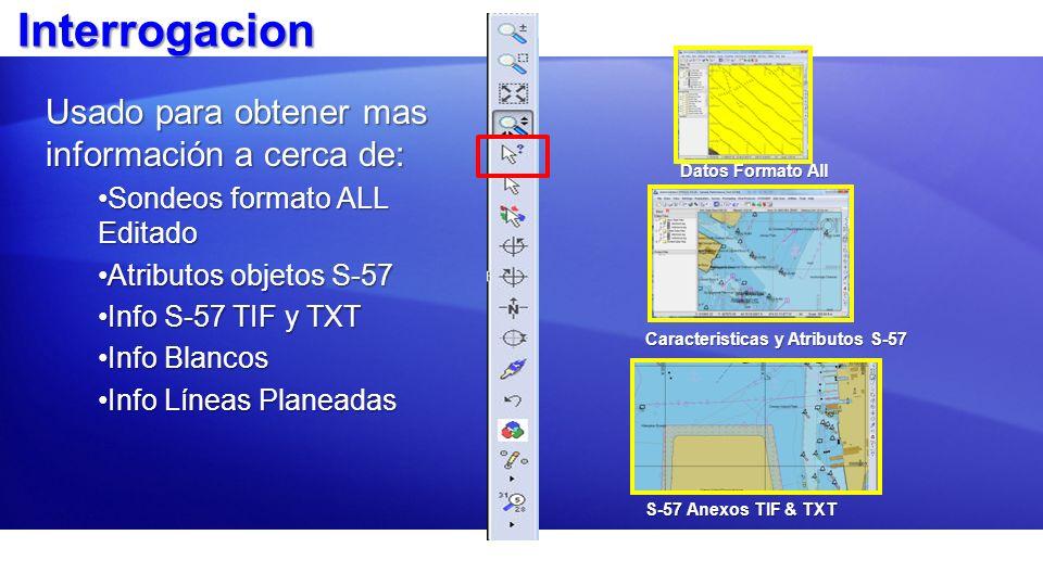 Interrogacion Usado para obtener mas información a cerca de: Sondeos formato ALL EditadoSondeos formato ALL Editado Atributos objetos S-57Atributos ob