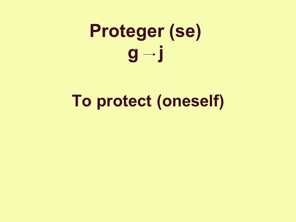 Proteger (se) g j To protect (oneself)