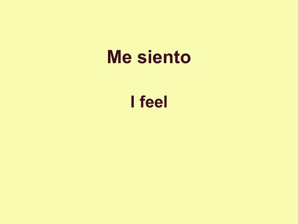 Me siento I feel