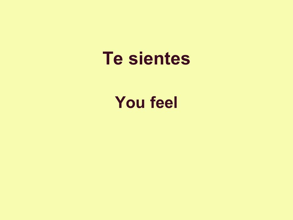 Te sientes You feel