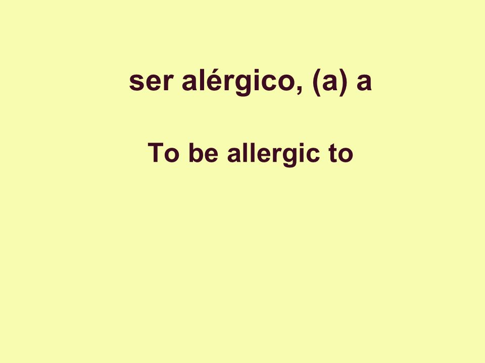 ser alérgico, (a) a To be allergic to