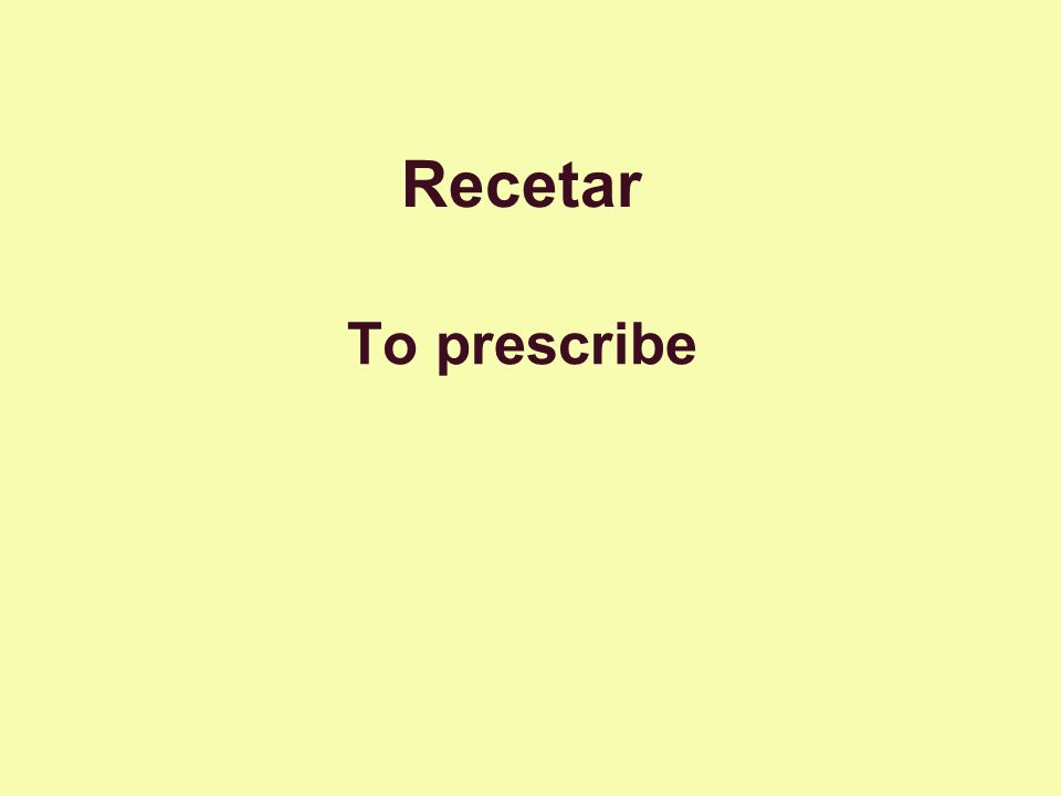 Recetar To prescribe