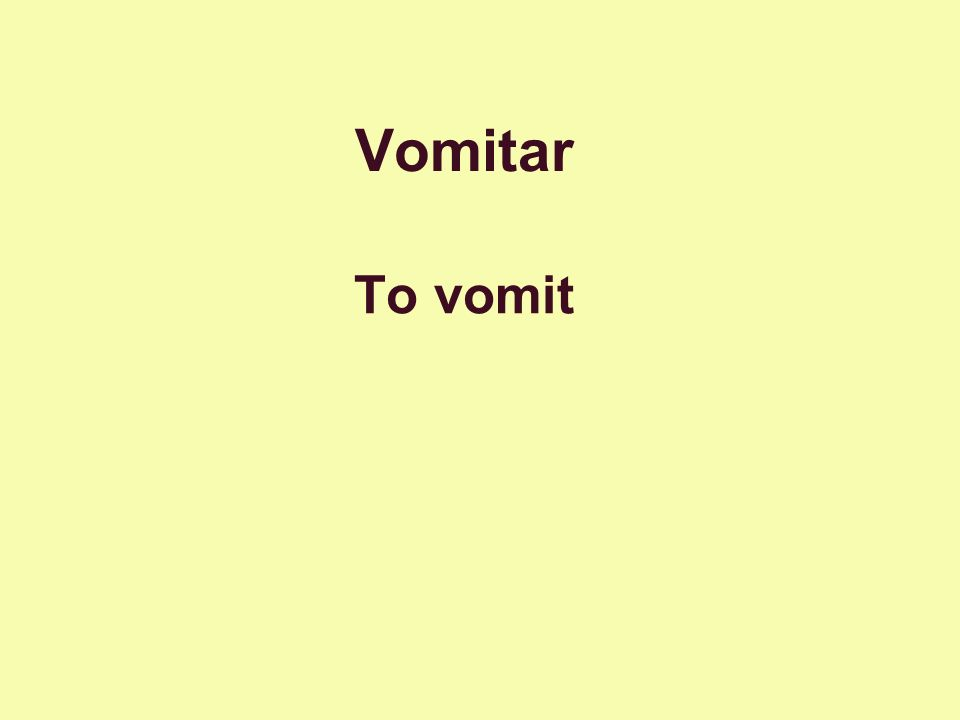 Vomitar To vomit