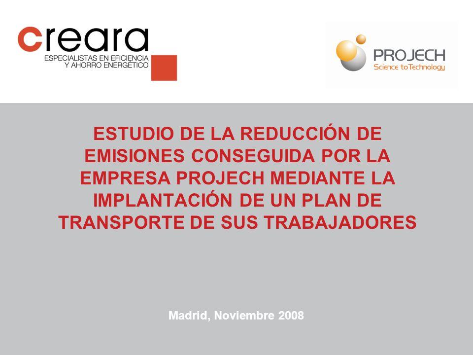 Madrid, Noviembre 2008 ESTUDIO DE LA REDUCCIÓN DE EMISIONES CONSEGUIDA POR LA EMPRESA PROJECH MEDIANTE LA IMPLANTACIÓN DE UN PLAN DE TRANSPORTE DE SUS