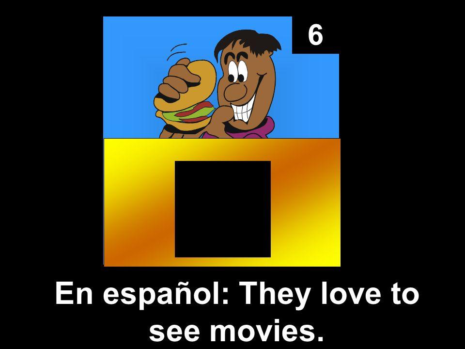 6 (A ellos) les gusta ver/mirar las películas.