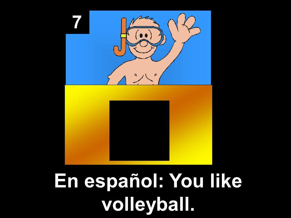 7 (A ti) te gusta el volibol.