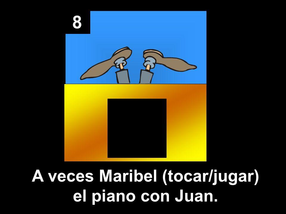 8 A veces Maribel (tocar/jugar) el piano con Juan.