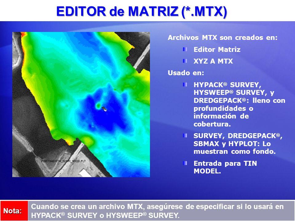 EDITOR de MATRIZ (*.MTX) Nota: Cuando se crea un archivo MTX, asegúrese de especificar si lo usará en HYPACK ® SURVEY o HYSWEEP ® SURVEY. Archivos MTX