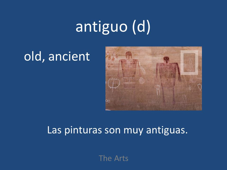 antiguo (d) The Arts old, ancient Las pinturas son muy antiguas.