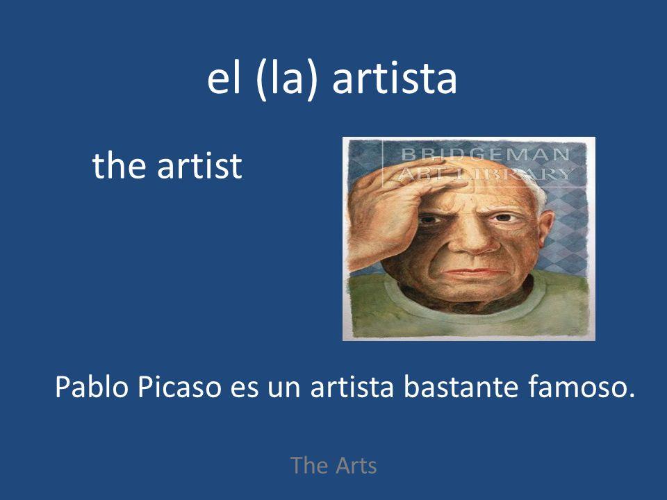 el (la) artista The Arts the artist Pablo Picaso es un artista bastante famoso.