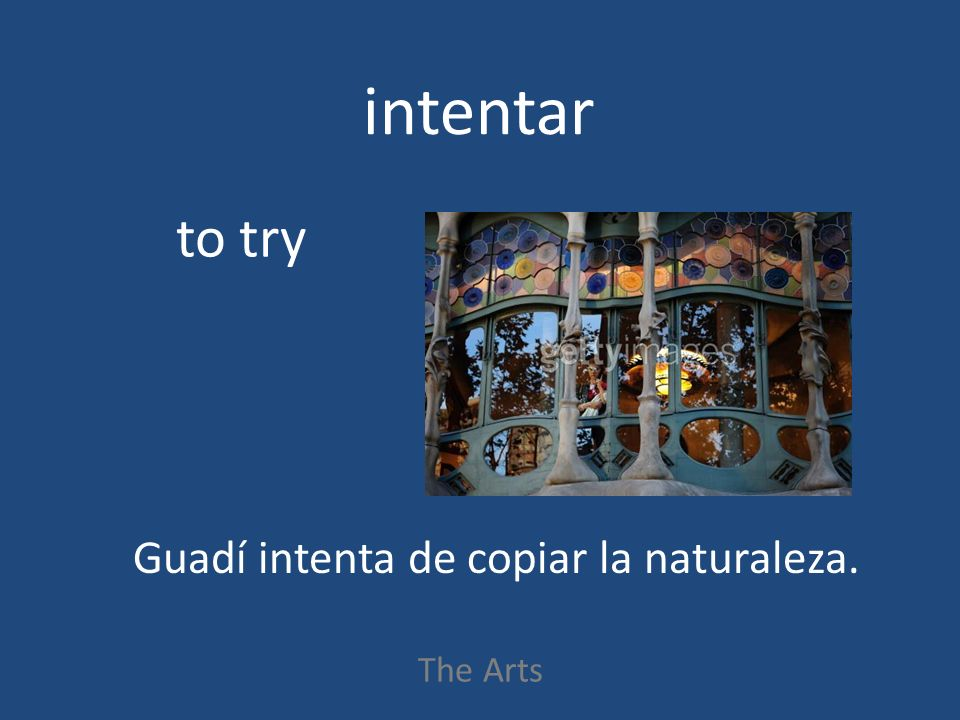 intentar The Arts to try Guadí intenta de copiar la naturaleza.