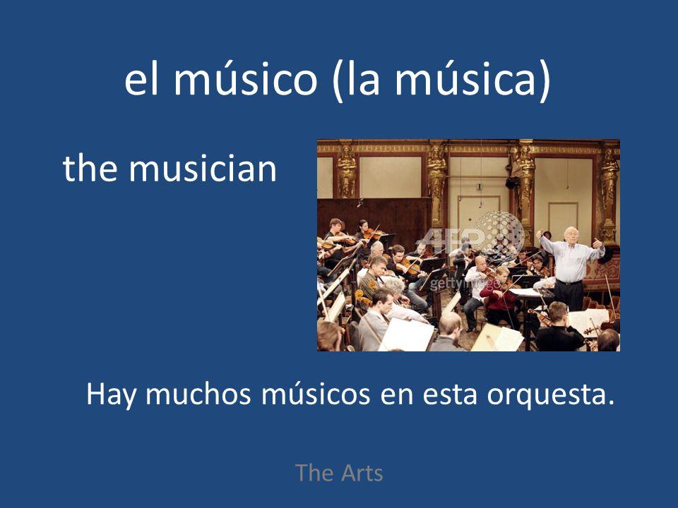 el músico (la música) The Arts the musician Hay muchos músicos en esta orquesta.