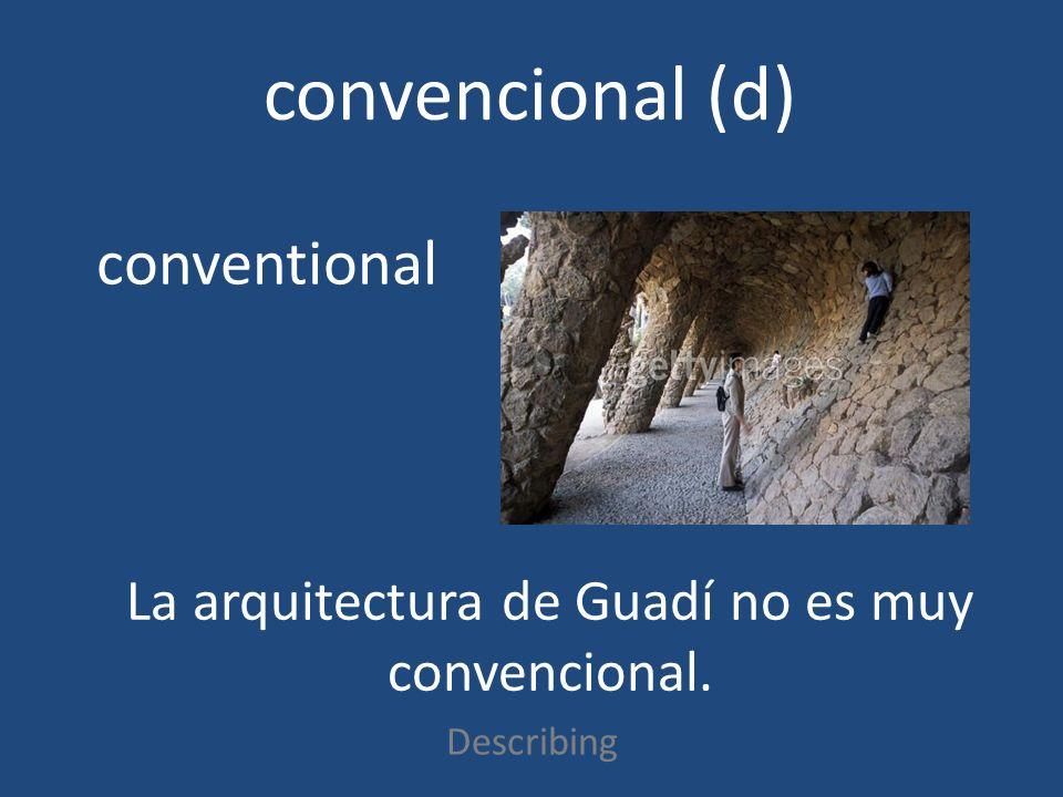 convencional (d) Describing conventional La arquitectura de Guadí no es muy convencional.