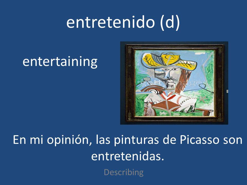 entretenido (d) Describing entertaining En mi opinión, las pinturas de Picasso son entretenidas.