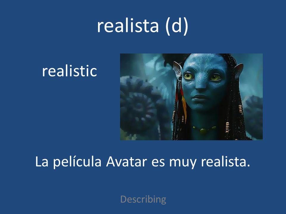 realista (d) Describing realistic La película Avatar es muy realista.