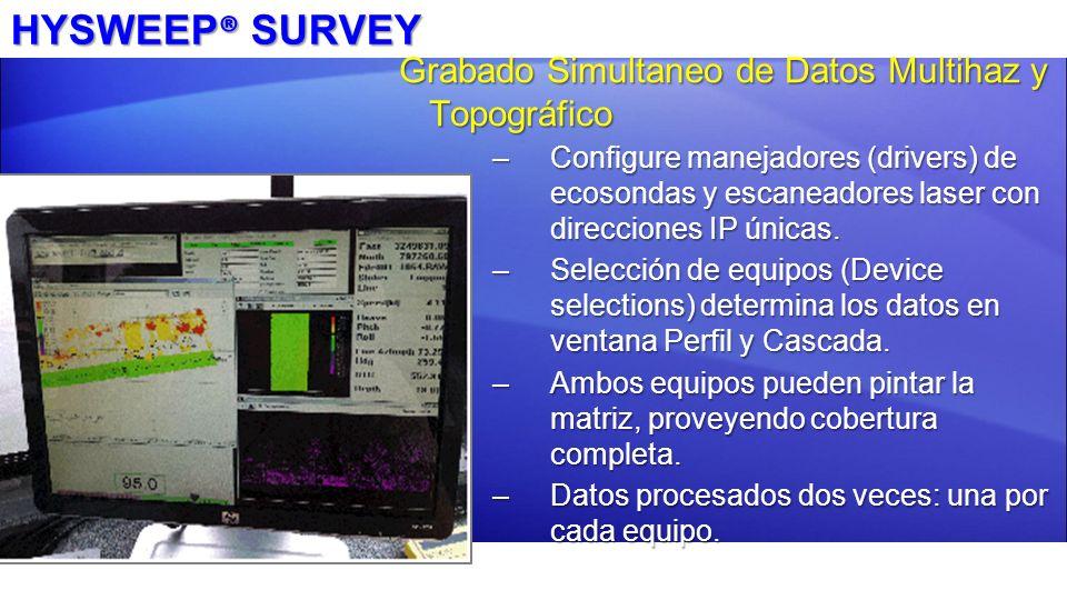 HYSWEEP ® SURVEY Grabado Simultaneo de Datos Multihaz y Topográfico –Configure manejadores (drivers) de ecosondas y escaneadores laser con direcciones