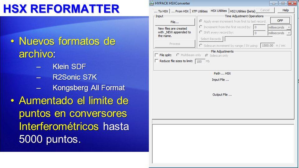 HSX REFORMATTER Nuevos formatos de archivo:Nuevos formatos de archivo: –Klein SDF –R2Sonic S7K –Kongsberg All Format Aumentado el limite de puntos en