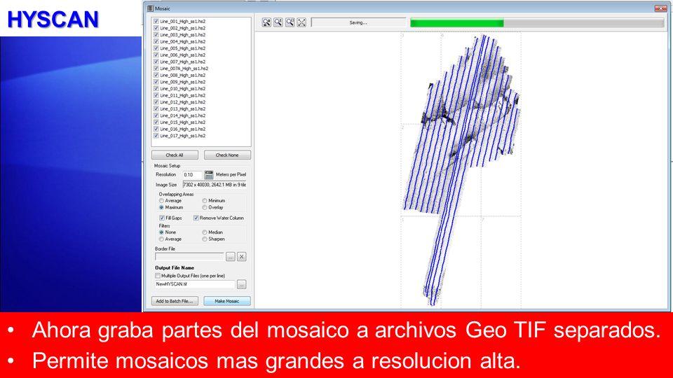HYSCAN Ahora graba partes del mosaico a archivos Geo TIF separados. Permite mosaicos mas grandes a resolucion alta.