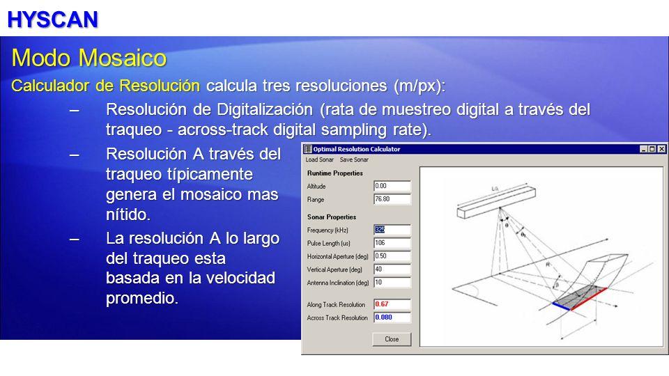 HYSCAN Modo Mosaico Calculador de Resolución calcula tres resoluciones (m/px): –Resolución de Digitalización (rata de muestreo digital a través del tr