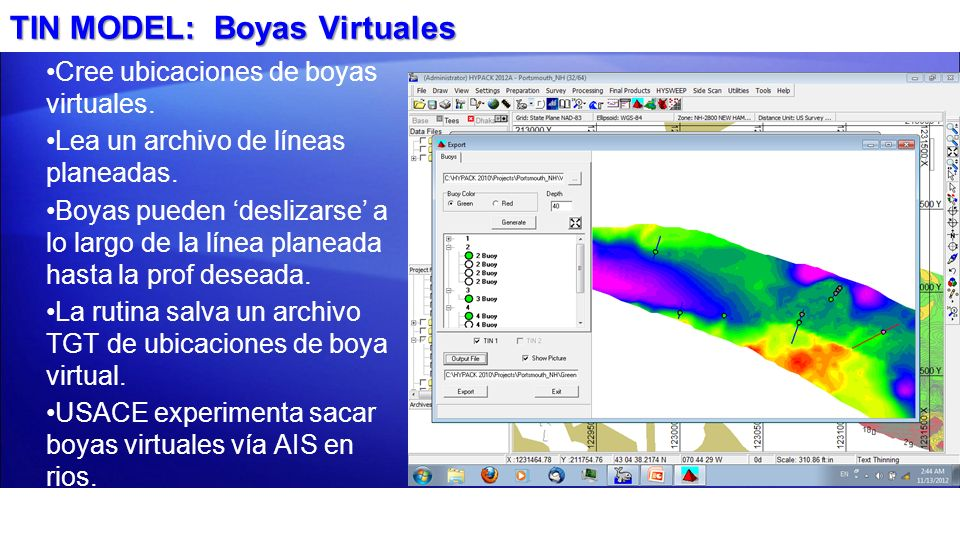 TIN MODEL: Boyas Virtuales Cree ubicaciones de boyas virtuales. Lea un archivo de líneas planeadas. Boyas pueden deslizarse a lo largo de la línea pla
