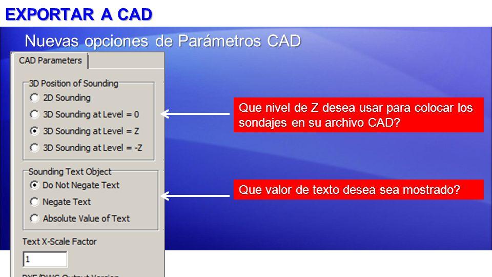 EXPORTAR A CAD Nuevas opciones de Parámetros CAD Que nivel de Z desea usar para colocar los sondajes en su archivo CAD? Que valor de texto desea sea m