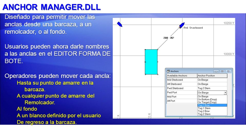 ANCHOR MANAGER.DLL Diseñado para permitir mover las anclas desde una barcaza, a un remolcador, o al fondo. Usuarios pueden ahora darle nombres a las a