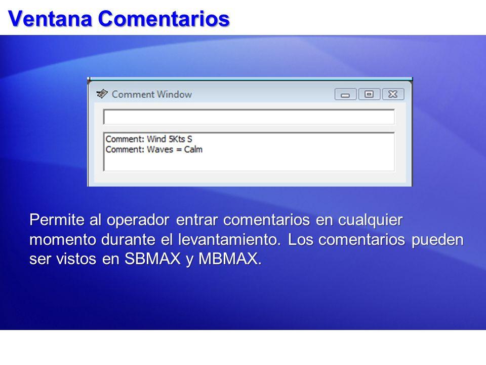 Ventana Comentarios Permite al operador entrar comentarios en cualquier momento durante el levantamiento. Los comentarios pueden ser vistos en SBMAX y