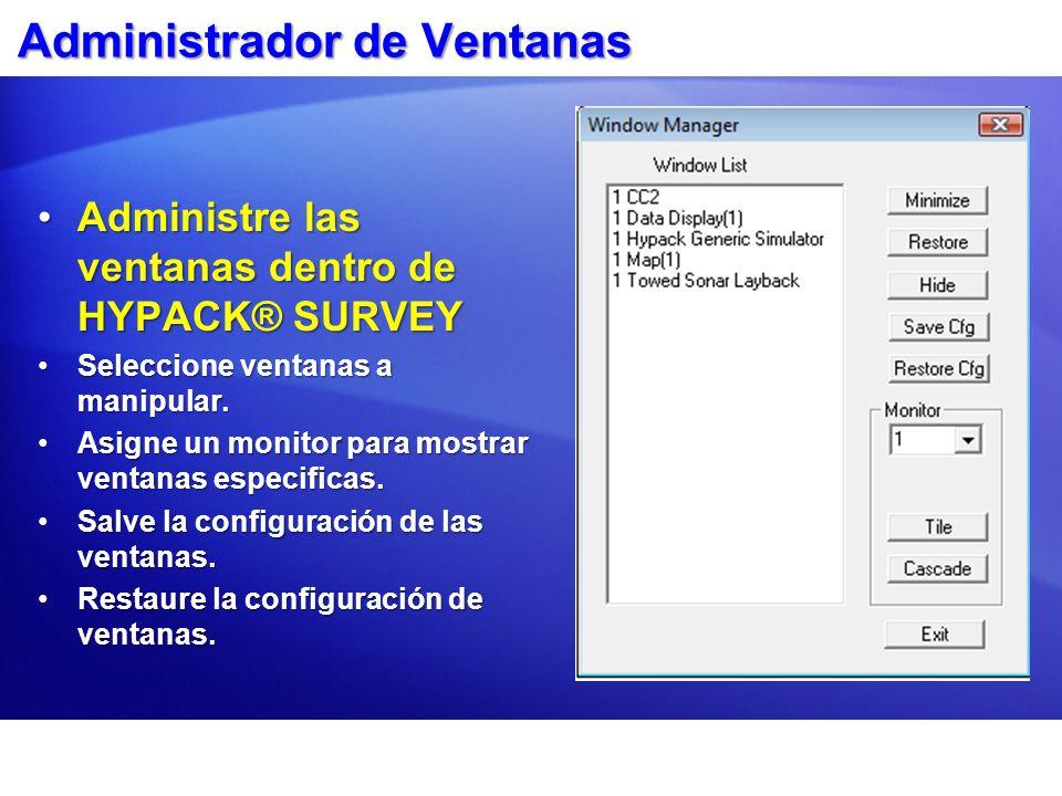 Administrador de Ventanas Administre las ventanas dentro de HYPACK® SURVEYAdministre las ventanas dentro de HYPACK® SURVEY Seleccione ventanas a manip