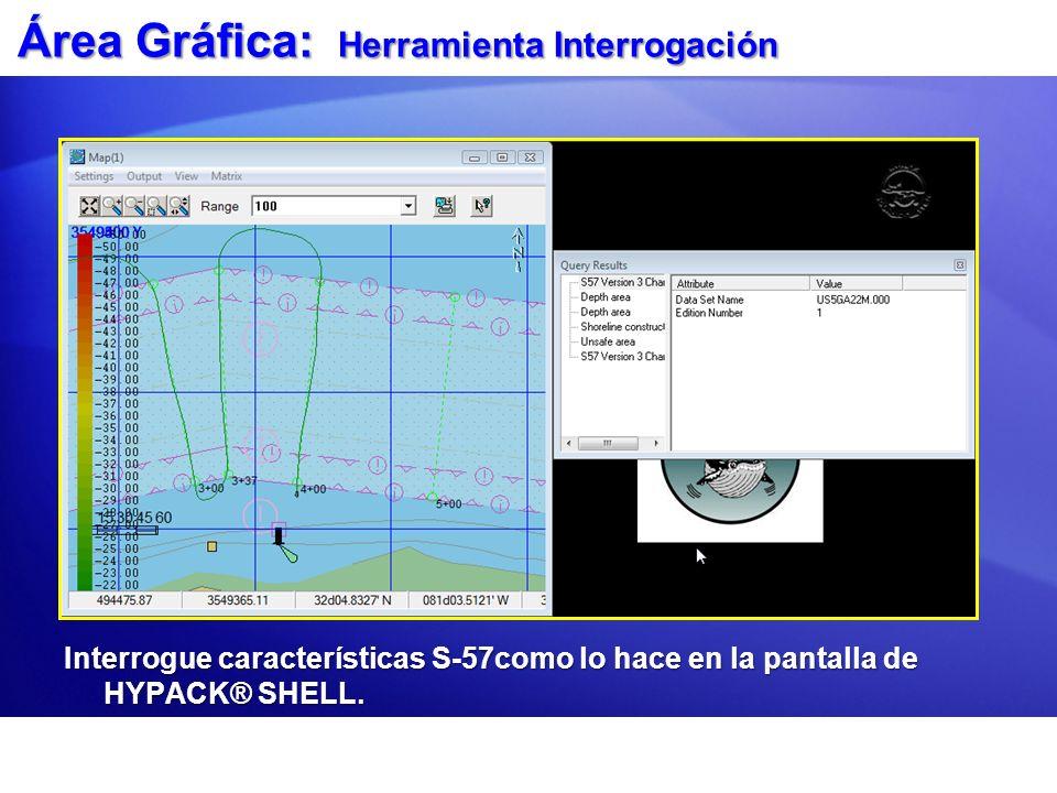 Área Gráfica: Herramienta Interrogación Interrogue características S-57como lo hace en la pantalla de HYPACK® SHELL.