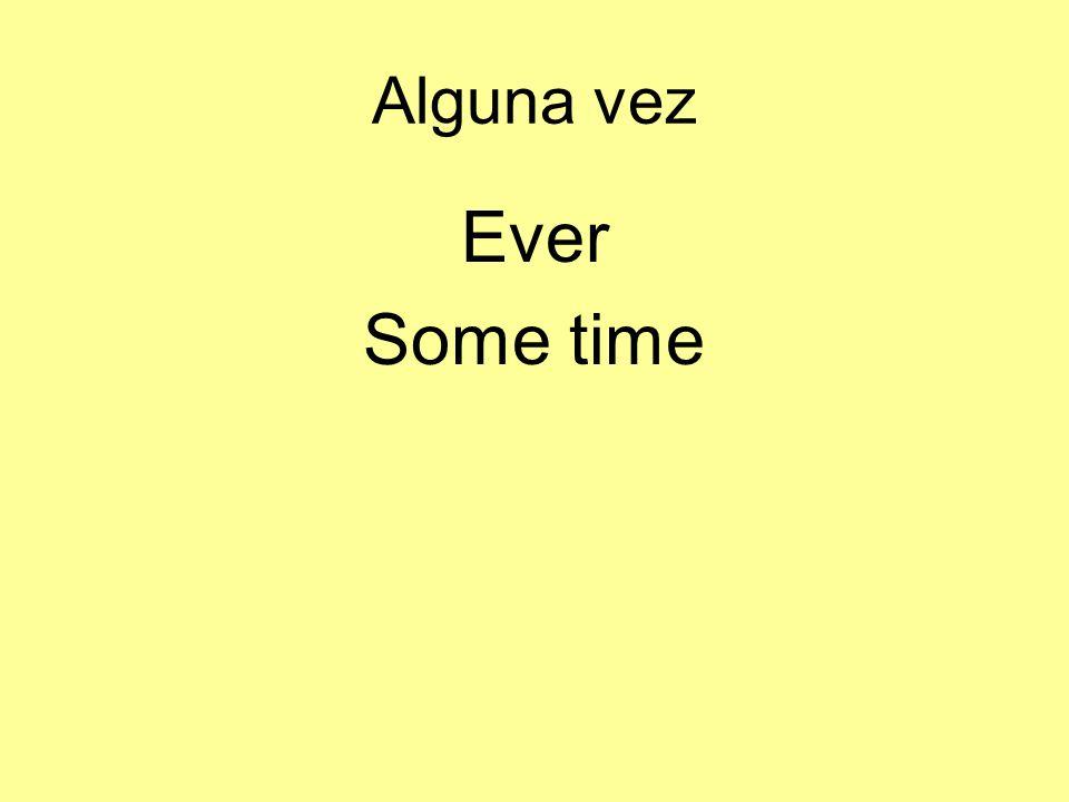 Alguna vez Ever Some time
