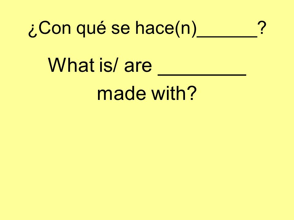 ¿Con qué se hace(n)______? What is/ are ________ made with?