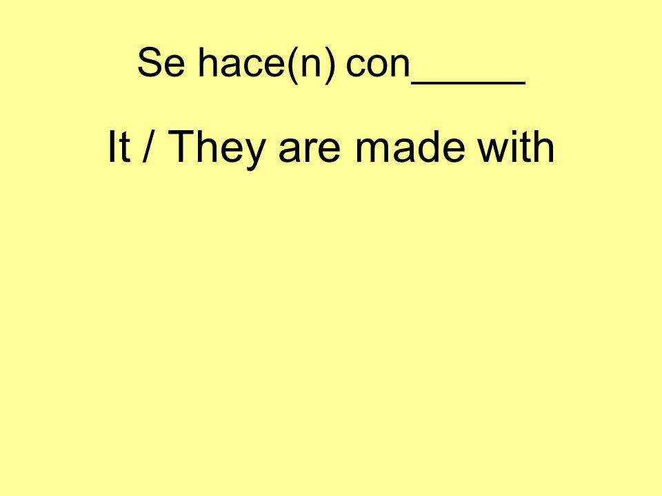 Se hace(n) con_____ It / They are made with