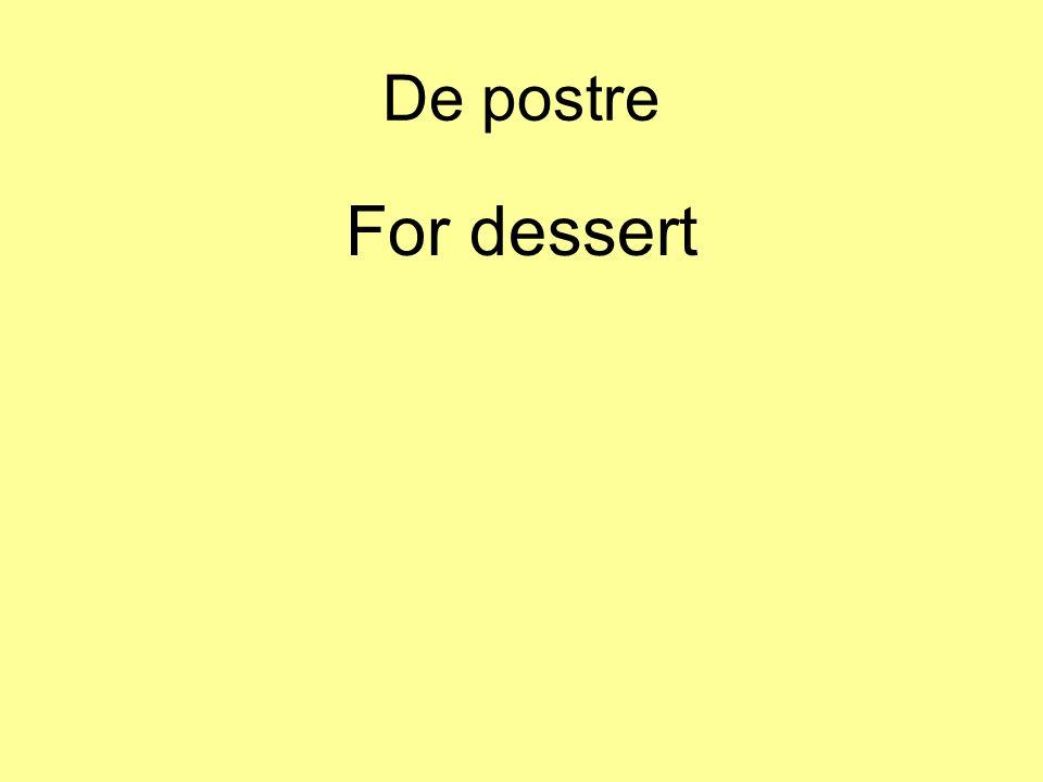De postre For dessert