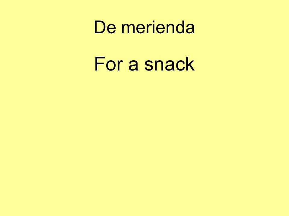 De merienda For a snack