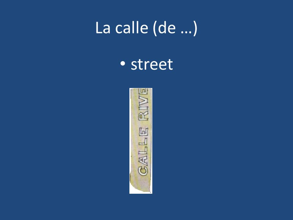 La calle (de …) street