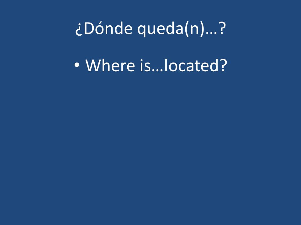 ¿Dónde queda(n)… Where is…located