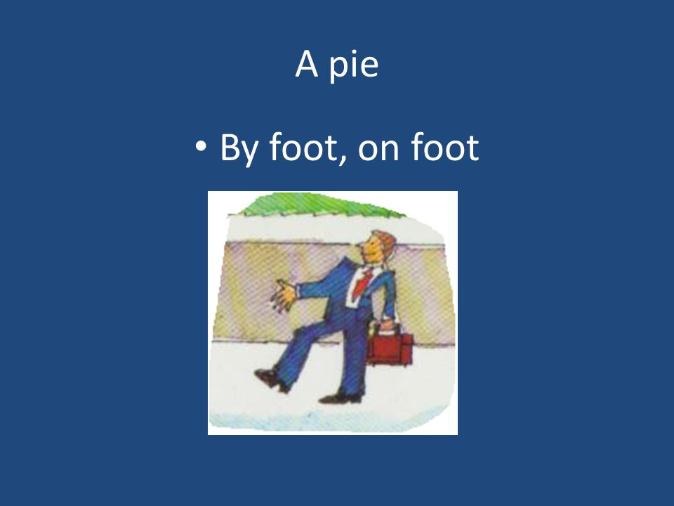 A pie By foot, on foot
