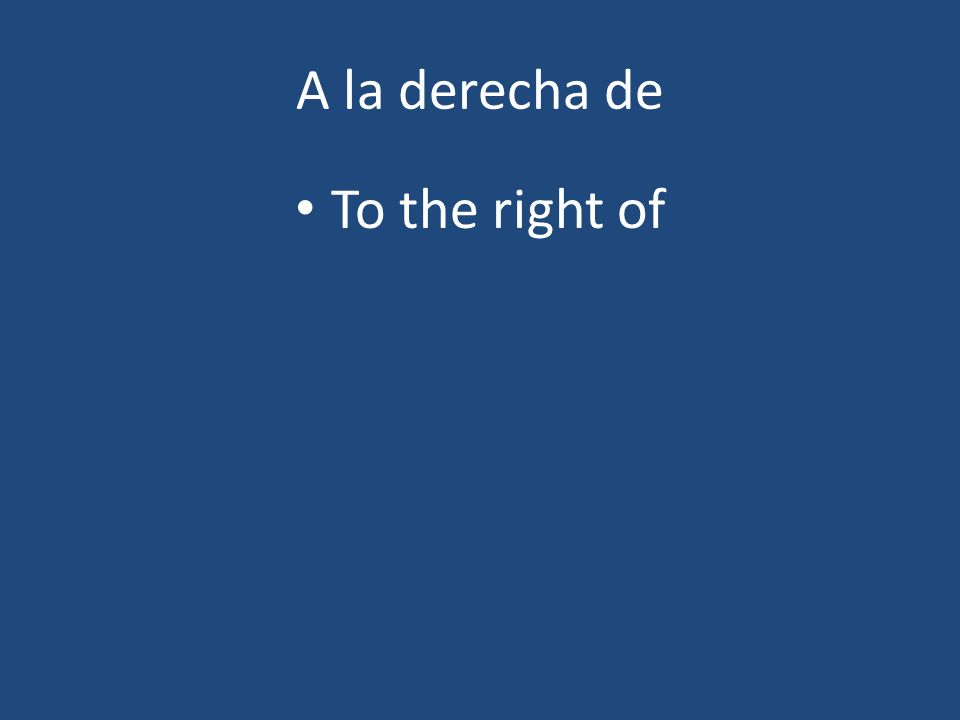 A la derecha de To the right of