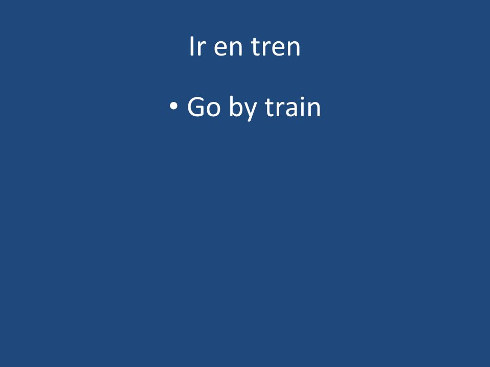 Ir en tren Go by train