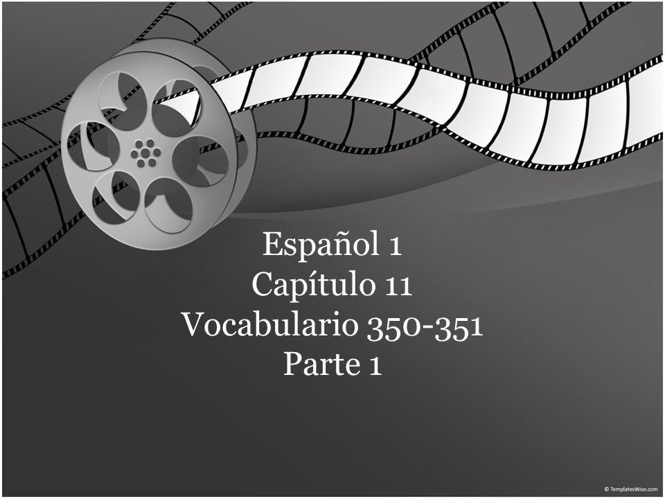 Español 1 Capítulo 11 Vocabulario 350-351 Parte 1